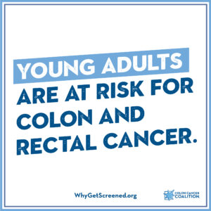 Young adults are at risk for colon and rectal cancer.
