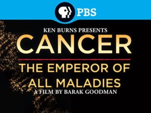 Cancer: The Emperor of All Maladies documentary.