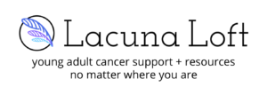 Lacuna Loft young adult cancer support.