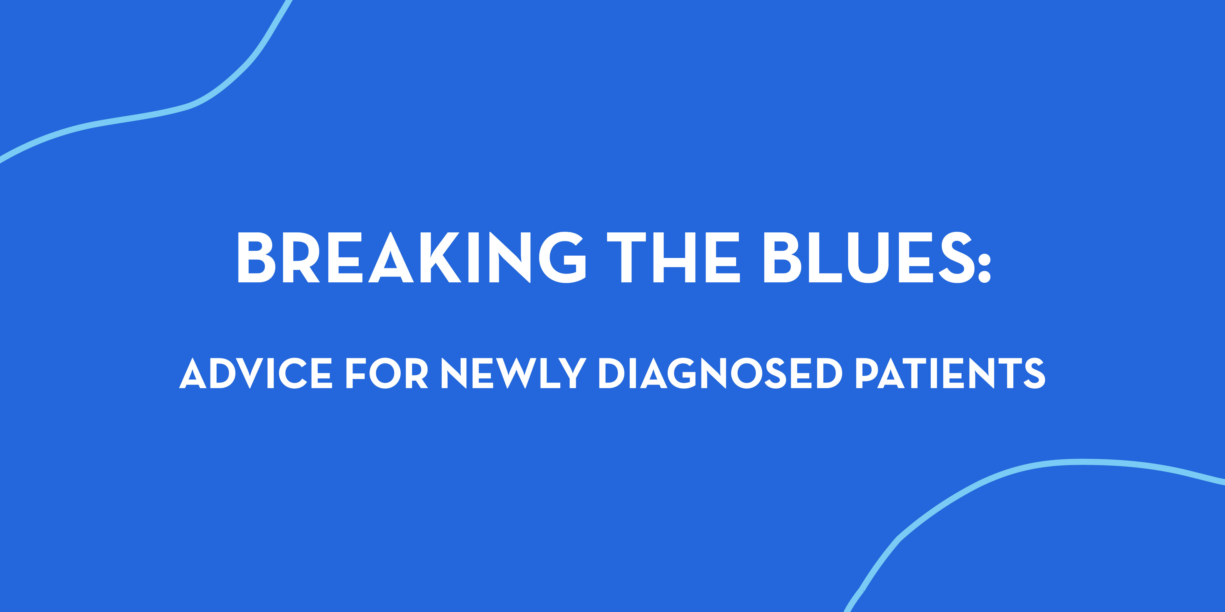 Breaking the Blues: Advice for Newly Diagnosed Patients